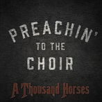 A Thousand Horses  'Preachin To The Choir'