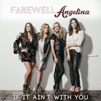 Farewell Angelina 3:28 radio edit! 'If It Ain't With You'