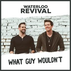 Waterloo Revival 'What Guy Wouldn't?  '