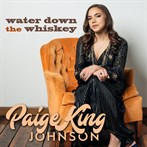 Paige King Johnson 'Water Down the Whiskey'